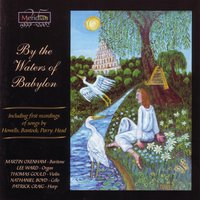 By the Waters of Babylon — H. Thomas, Hubert Parry, Herbert Howells, Charles Villiers Stanford, Michael Head, Уильям Бойс