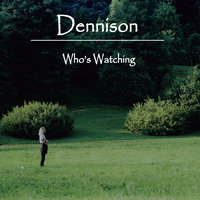 Who's Watching — Dennison