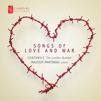 Songs of Love and War — The London Quartet, Malcolm Martineau