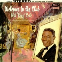 Welcome To The Club — Nat King Cole