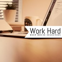 Work Hard! (Deep House Selection) — сборник