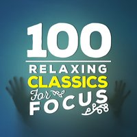 100 Relaxing Classics for Focus — сборник