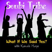 What If We Said Yes (feat. Kenzie Hope) — Suubi Tribe