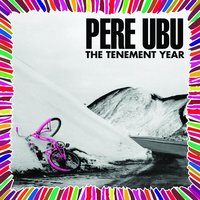 The Tenement Year — Pere Ubu