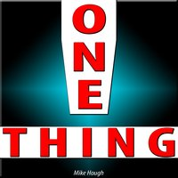 One Thing — Mike Hough