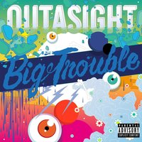 Big Trouble — Outasight