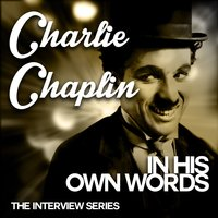 The Interview Series - Charlie Chaplin in His Own Words — Charlie Chaplin, BBC Radio, Charlie Chaplin|BBC Radio