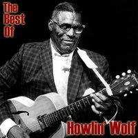 The Best Of Howlin' Wolf — Howlin' Wolf