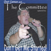 Don't Get Me Started! — Chet Cannon and The Committee