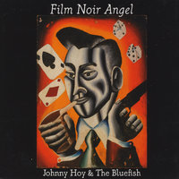 Film Noir Angel — Johnny Hoy And The Bluefish