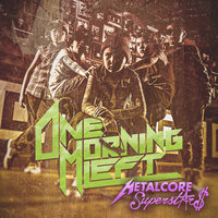 Metalcore Superstars — One Morning Left