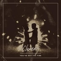 You've Got the Fire — Clemency