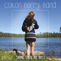 Swing Until We Miss — Colton Berry Band