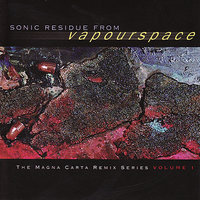 Sonic Residue From Vapourspace - The Magna Carta RemixSeries, Volume 1 — Vapourspace