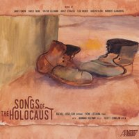 Songs of the Holocaust — Viktor Ullmann, Rachel Joselson, Ilse Weber, James Simon, Gideon Klein, Adolf Strauss