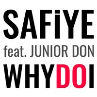 Why Do I — Junior Don, Safiye