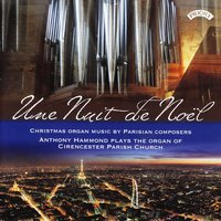 Une Nuit De Noel - Christmas Organ Music by Parisian Composers / The Organ of Cirencester Parish Church — Anthony Hammond