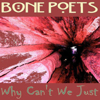 Why Can't We Just — Bone Poets Orchestra