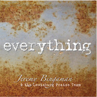 Everything — Jeremy Bingaman & The Lewisburg Praise Team