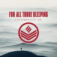 Incomplete Me — For All Those Sleeping