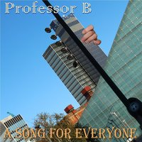 A Song for Everyone — Professor B