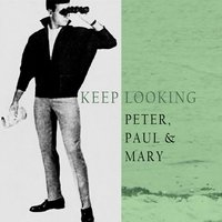 Keep Looking — Peter, Paul & Mary