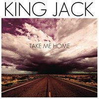 Take Me Home — King Jack