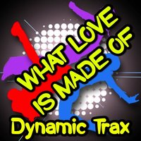 What Love Is Made of - A Tribute to Katy B — Dynamic Trax