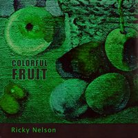 Colorful Fruit — Ricky Nelson