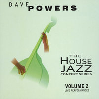 The House Jazz Concert Series, Vol. 2 — Dave Powers