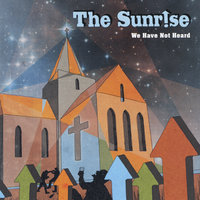 We Have Not Heard — The Sunrise