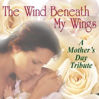 The Wind Beneath My Wings: A Mother's Day Tribute — сборник