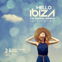 Hello IBIZA (The Opening Session) [25 Deep House Beats], Vol. 2 — сборник