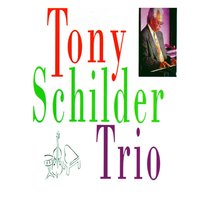 The Tony Schilder Trio — Tony Schilder