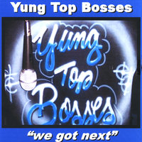 We Got Next — Yung Top Bosses