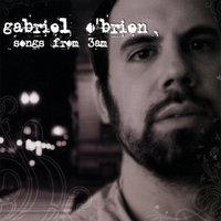 Songs From 3am — Gabriel O'Brien