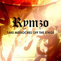 Take Mediocres Off The Stage — Rymzo