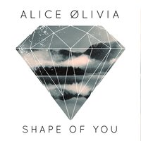 Shape of You — Alice Olivia