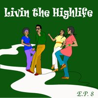 Living The Highlife EP 8 — сборник
