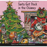 Santa Got Stuck in the Chimney — The Paulette Sisters
