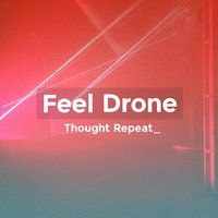 Thought Repeat — Feel Drone