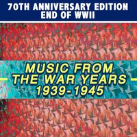 70th Anniversary End of the World War Two, Music from the War Years 1939 - 1945 — сборник