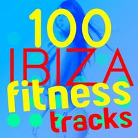 100 Ibiza Fitness Trax — Fitness Beats Playlist, Power Trax Playlist, Ibiza Fitness Music Workout, Fitness Beats Playlist|Ibiza Fitness Music Workout|Power Trax Playlist