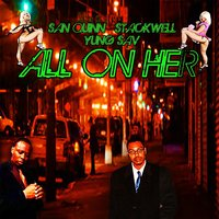 All on Her — San Quinn, Stackwell, Yung Sav
