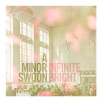 Infinite Bright — A Minor Swoon