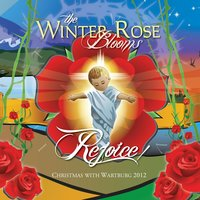 The Winter Rose Blooms, Rejoice: Christmas With Wartburg 2012 — сборник