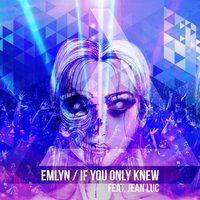 If You Only Knew (feat. Jean Luc) — Jean Luc, Emlyn