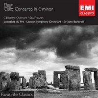 Elgar: Cello Concerto / Sea Pictures / Overture:Cockaigne — Эдуард Элгар, Dame Janet Baker, Jacqueline Du Pre/Sir John Barbirolli/London Symphony Orchestra (LSO)
