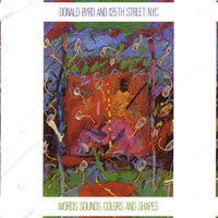 Words, Sounds, Colors, & Shapes — Donald Byrd And 125th Street, N.Y.C.