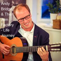 Life Journey — Andy Bridge & the Jam Factory